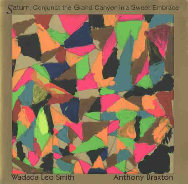 WADADA LEO SMITH - Saturn, Conjunct the Grand Canyon in a Sweet Embrace (with Anthony Braxton) cover