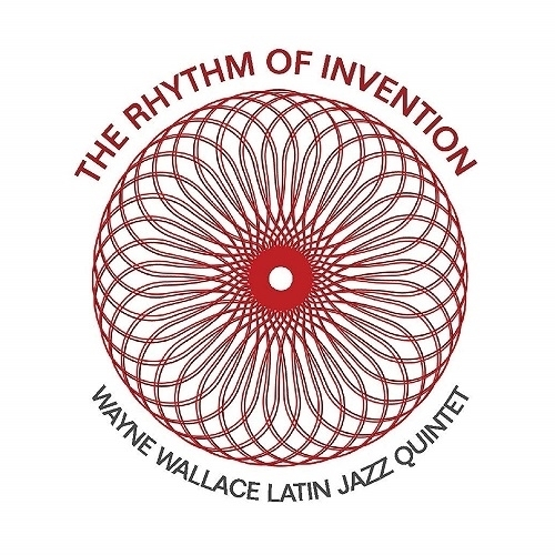 WAYNE WALLACE - Wayne Wallace Latin Jazz Quintet : The Rhythm Of Invention cover