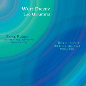 WHIT DICKEY - Whit Dickey & The Tao Quartets : Peace Planet & Box Of Light cover
