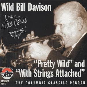 WILD BILL DAVISON - Pretty Wild & With Strings Attached cover