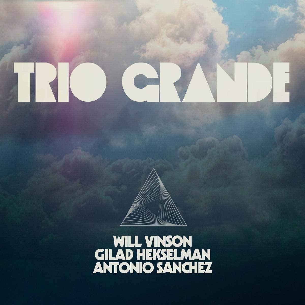 WILL VINSON - Will Vinson, Antonio Sanchez & Gilad Hekselman : Trio Grande cover