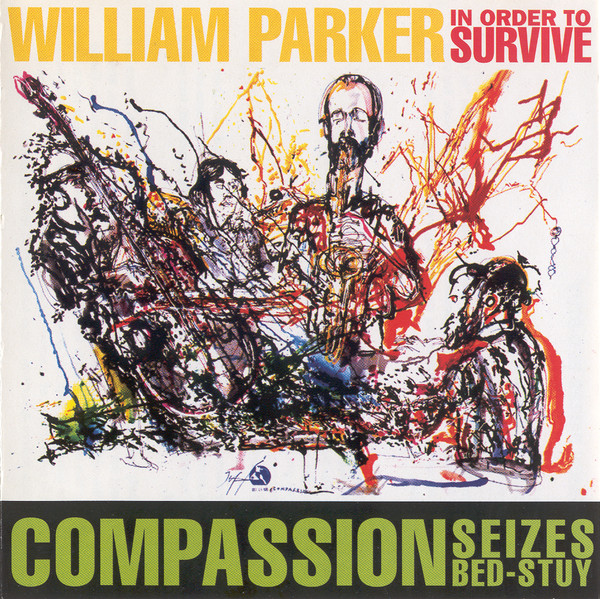 WILLIAM PARKER - William Parker / In Order To Survive : Compassion Seizes Bed-Stuy cover