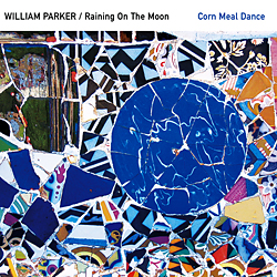 WILLIAM PARKER - William Parker / Raining On The Moon : Corn Meal Dance cover