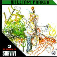WILLIAM PARKER - In Order To Survive cover