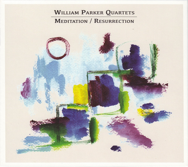 WILLIAM PARKER - William Parker Quartets : Meditation / Resurrection cover