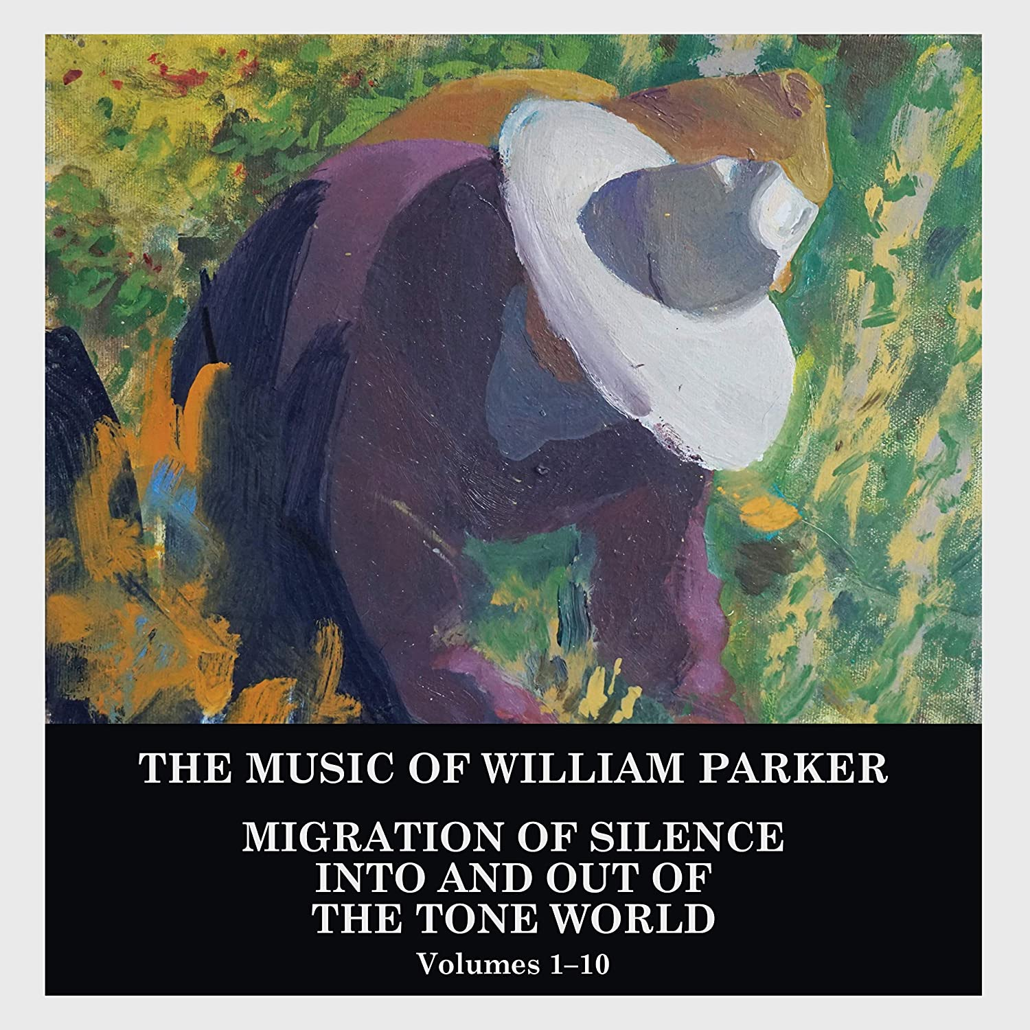 WILLIAM PARKER - Migration of Silence Into and Out of The Tone World (Volumes 1-10) cover