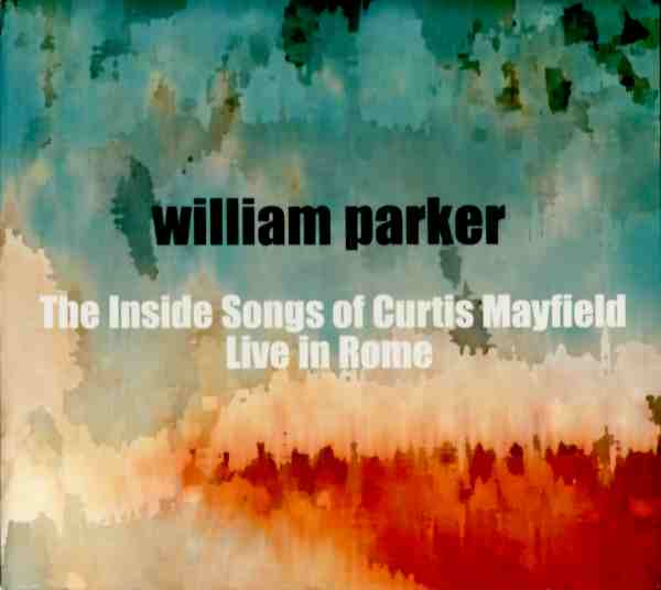 WILLIAM PARKER - The Inside Songs of Curtis Mayfield: Live in Rome cover