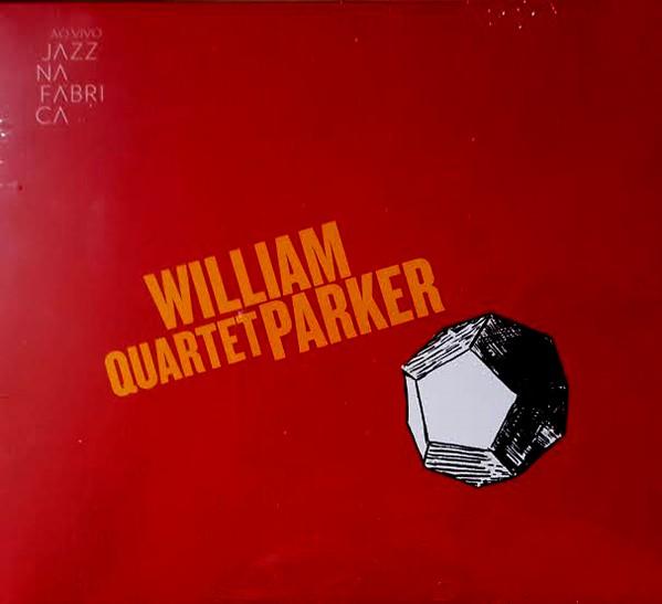 WILLIAM PARKER - William Parker Quartet : Ao Vivo Jazz Na Fábrica cover