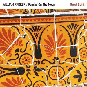 WILLIAM PARKER - William Parker / Raining On The Moon : Great Spirit cover