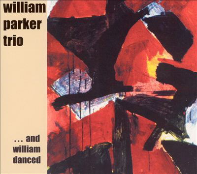 WILLIAM PARKER - William Parker Trio : ... And William Danced cover