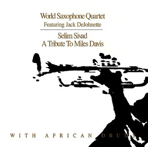 WORLD SAXOPHONE QUARTET - Selim Sivad: A Tribute to Miles Davis (feat. Jack DeJohnette) cover