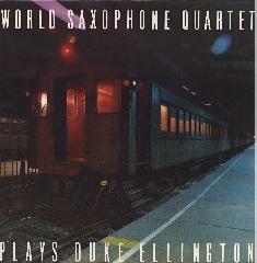 WORLD SAXOPHONE QUARTET - World Saxophone Quartet Plays Duke Ellington cover