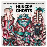 YONG YANDSEN - Yong Yandsen, Christian Meaas Svendsen, Paal Nilssen-Love : Hungry Ghosts cover