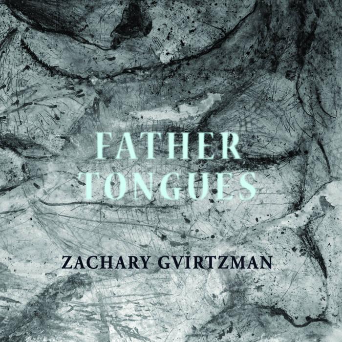 ZACHARY GVIRTZMAN (ZAC GVI) - Father Tongues cover