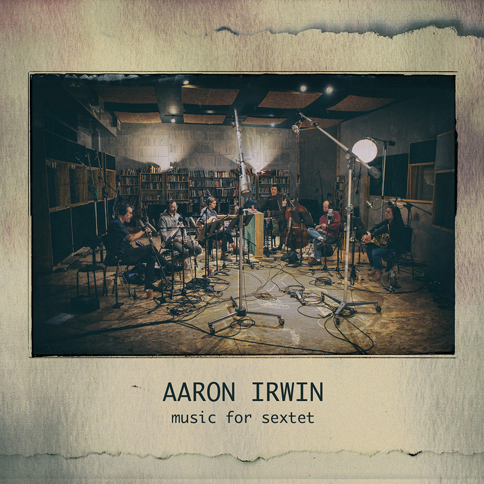 AARON IRWIN - Music for Sextet cover