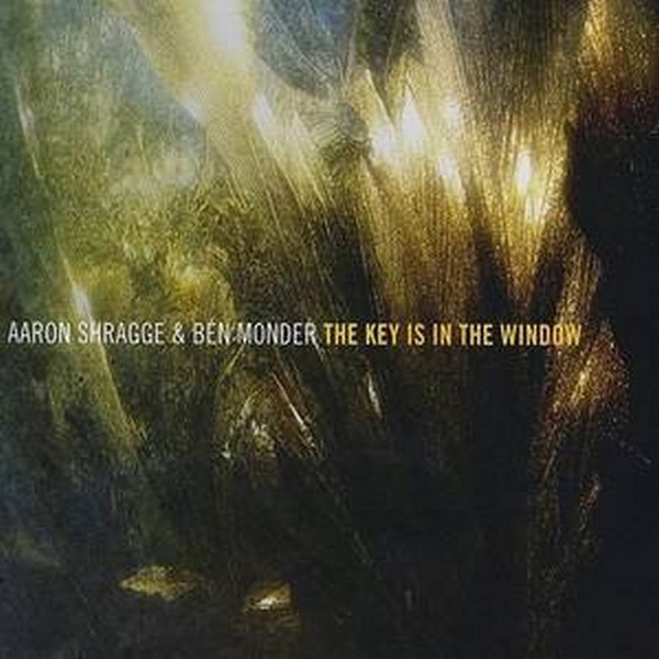 AARON SHRAGGE - Aaron Shragge & Ben Monder : The Key Is In The Window cover
