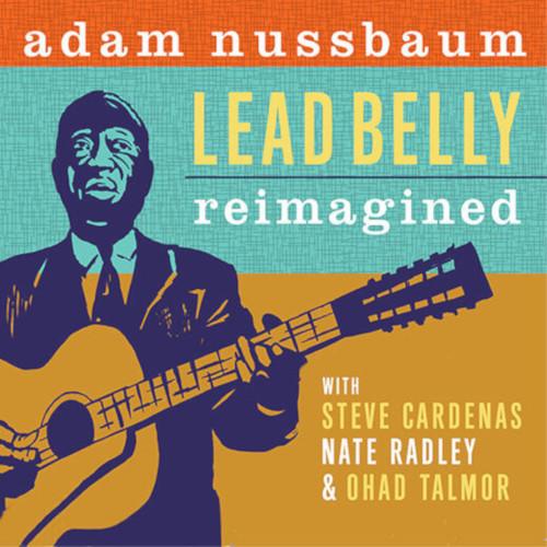 ADAM NUSSBAUM - Lead Belly Reimagined cover