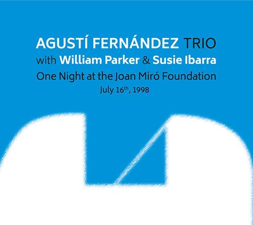 AGUSTÍ FERNÁNDEZ - Agusti  Fernandez Trio (w. William Parker / Susie Ibarra) : One Night At The Joan Miro Foundation cover