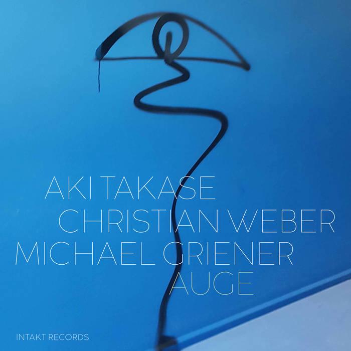 AKI TAKASE - Aki Takase – Christian Weber – Michael Griener : Auge cover