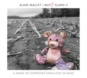 ALAIN MALLET - Mutt Slang II – A Wake of Sorrows Engulfed in Rage cover