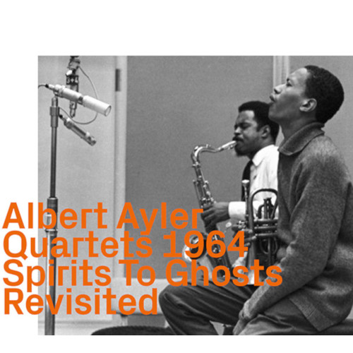ALBERT AYLER - Quartets 1964 : Spirits To Ghosts Revisited cover