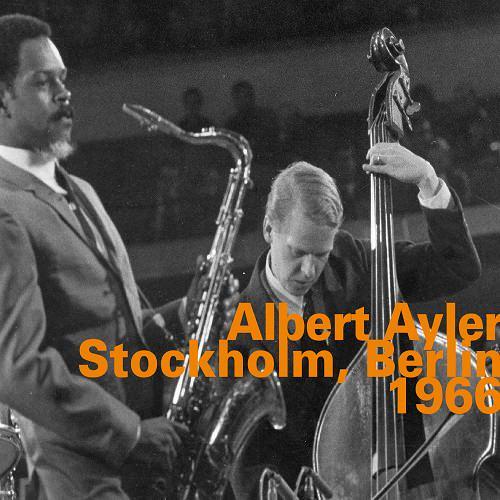 ALBERT AYLER - Stockholm, Berlin 1966 cover
