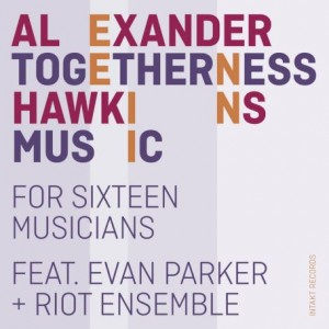 ALEXANDER HAWKINS - Alexander Hawkins feat. Evan Parker & Riot Ensemble : Togetherness Music cover