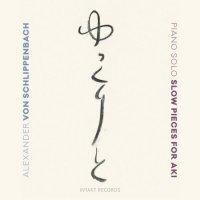 ALEXANDER VON SCHLIPPENBACH - Slow Pieces For Aki cover