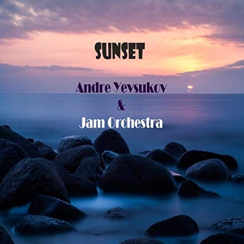 ANDRE YEVSUKOV (ANDREJS JEVSJUKOVS) - Andre Yevsukov and Jam Orchestra : Sunset cover