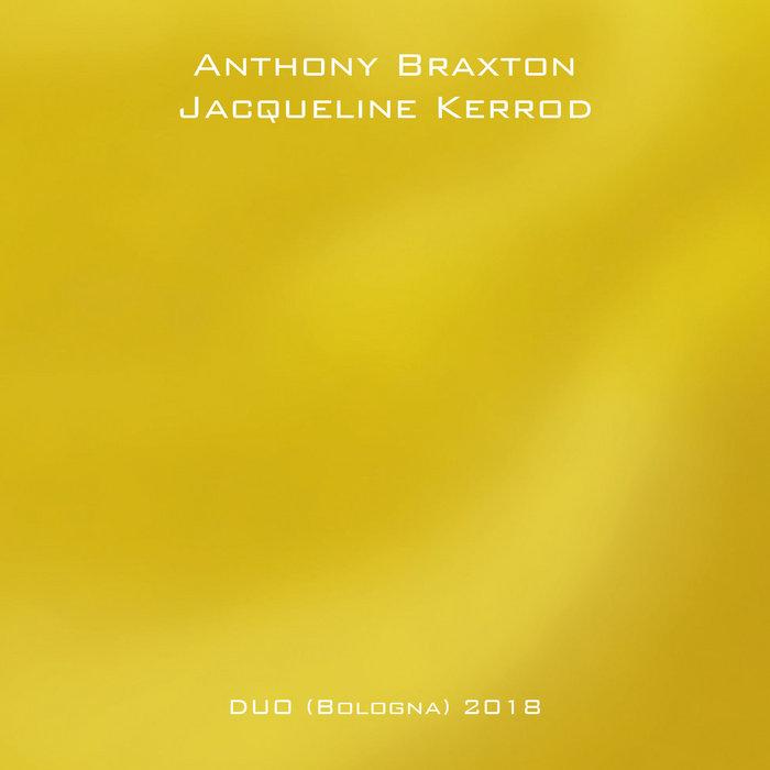 ANTHONY BRAXTON - Anthony Braxton - Jacqueline Kerrod : Duo (Bologna) 2018 cover