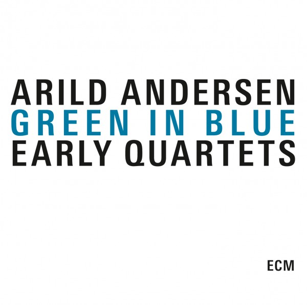 ARILD ANDERSEN - Green In Blue: Early Quartets cover