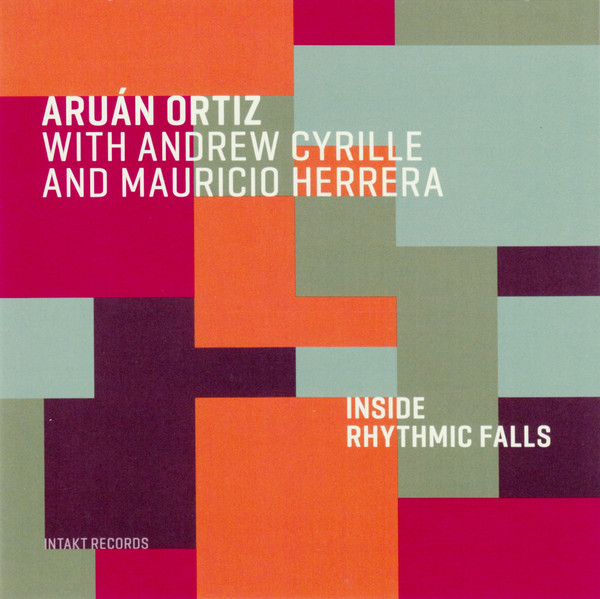 ARUÁN ORTIZ - Aruán Ortiz With Andrew Cyrille And Mauricio Herrera : Inside Rhythmic Falls cover