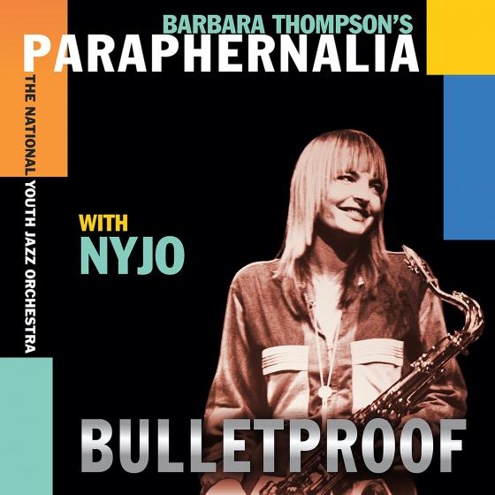 BARBARA THOMPSON - Barbara Thompson's Paraphernalia with NYJO : Bulletproof cover
