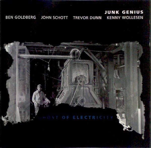 BEN GOLDBERG - Ben Goldberg, John Schott, Trevor Dunn, Kenny Wollesen : Junk Genius – Ghost Of Electricity cover