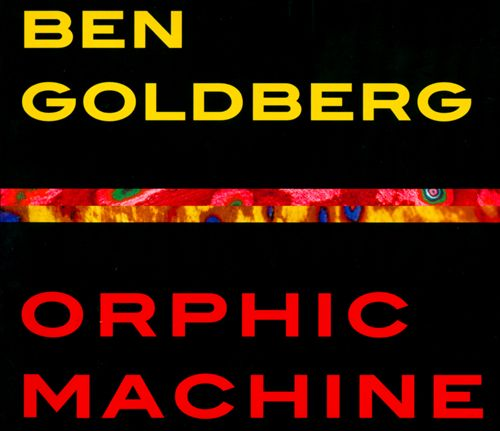 BEN GOLDBERG - Orphic Machine cover