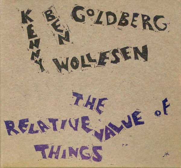 BEN GOLDBERG - Ben Goldberg & Kenny Wollesen : The Relative Value of Things cover