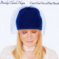 BEVERLEY CHURCH HOGAN - Cant Get Out of This Mood cover
