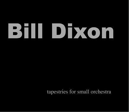 BILL DIXON - Tapestries For Small Orchestra cover