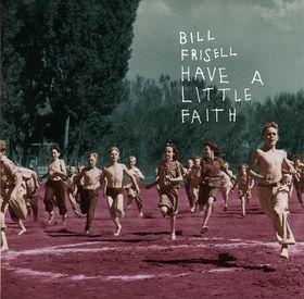 BILL FRISELL - Have a Little Faith cover