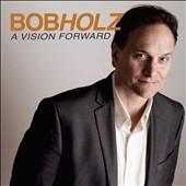 BOB HOLZ - A Vision Forward cover