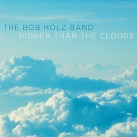 BOB HOLZ - Higher Than the Clouds cover