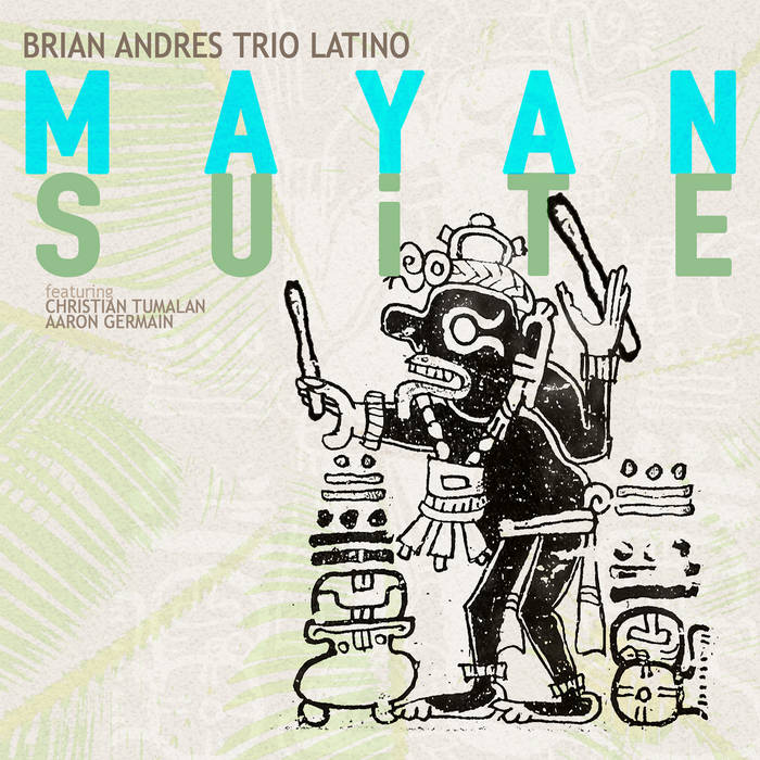 BRIAN ANDRES - Brian Andres Trio Latino : Mayan Suite cover