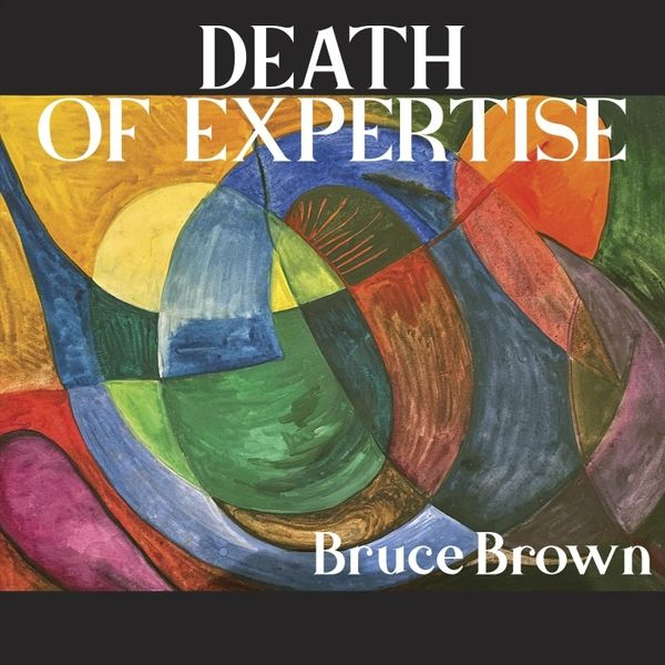 BRUCE BROWN - Death of Expertise cover