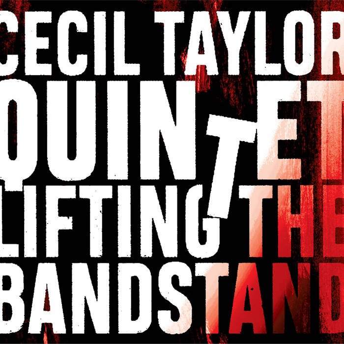 CECIL TAYLOR - Cecil Taylor Quintet : Lifting The Bandstand cover