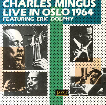 CHARLES MINGUS - Charles Mingus Featuring Eric Dolphy : Live In Oslo 1964 cover