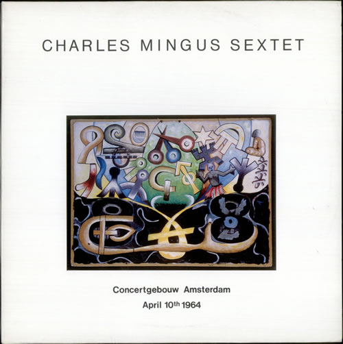 CHARLES MINGUS - Charles Mingus Sextet: Concertgebouw Amsterdam April 10th 1964. Vol 1 cover