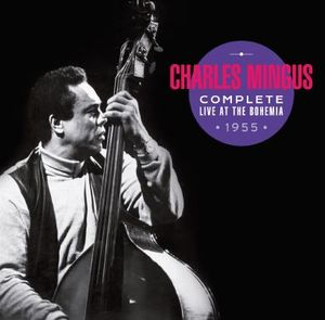 CHARLES MINGUS - Complete Live At The Bohemia 1955 cover