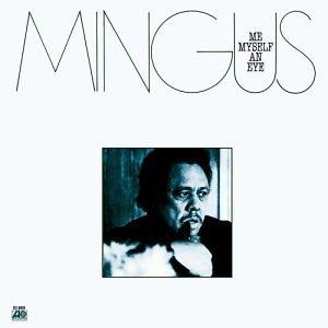 CHARLES MINGUS - Me, Myself an Eye cover