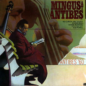 CHARLES MINGUS - Mingus at Antibes (aka With Eric Dolphy – Live aka Better Git It In Your Soul aka Immortal Concerts - Jazz Festival, Antibes, July 13, 1960 aka Wednesday Night Prayer Meeting) cover
