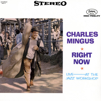 CHARLES MINGUS - Right Now: Live At The Jazz Workshop cover